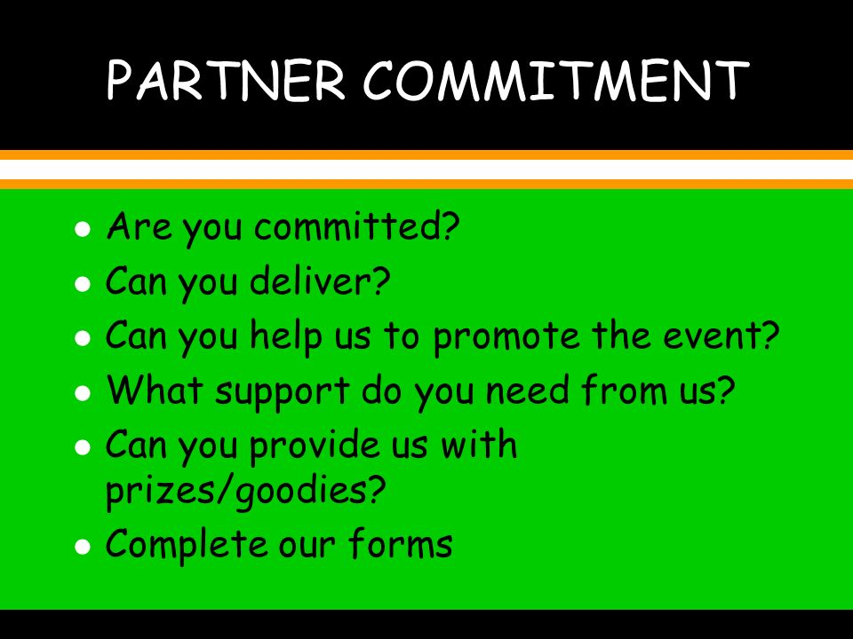 PARTNER COMMITMENT l Are you committed. l Can you deliver.