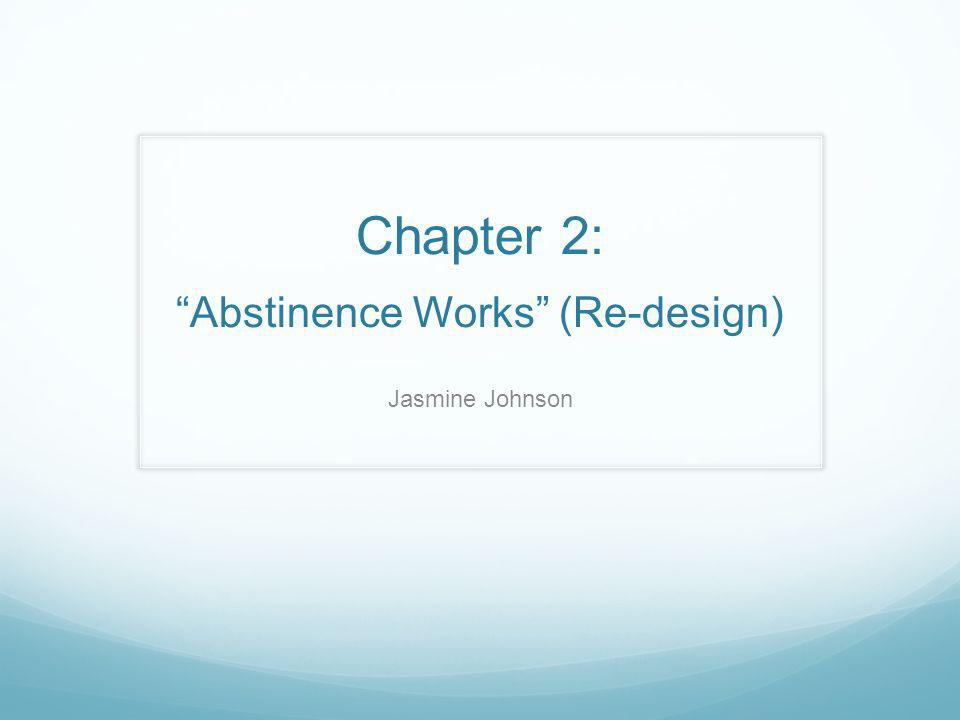 Chapter 2:Abstinence Works (Re-design) Jasmine Johnson