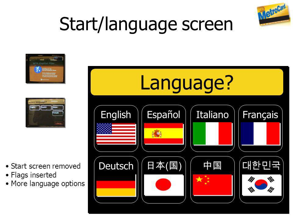 Start/language screen Language? EnglishEspañolItalianoFrançais Deutsch ( ) Start screen removed Flags inserted More language options