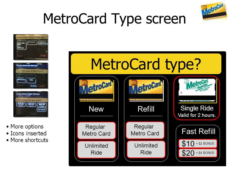 MetroCard Type screen MetroCard type? More options Icons inserted More shortcuts RefillNew Single Ride Valid for 2 hours. Regular Metro Card Unlimited