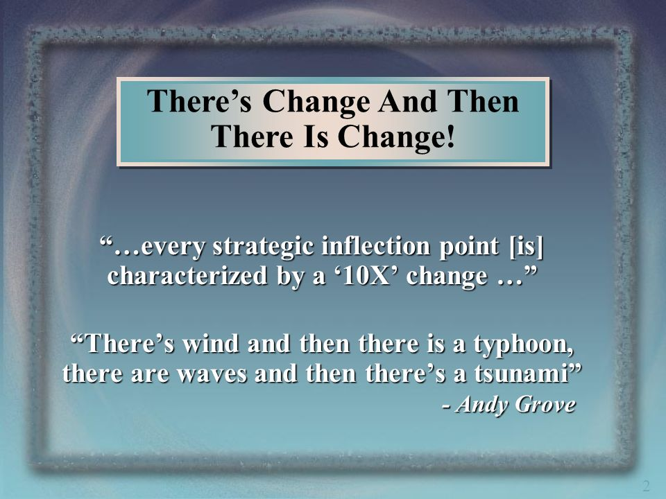 2 …every strategic inflection point [is] characterized by a 10X change … Theres wind and then there is a typhoon, there are waves and then theres a ts