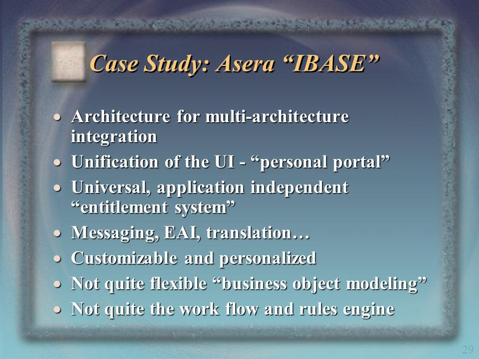 29 Case Study: Asera IBASE Architecture for multi-architecture integration Architecture for multi-architecture integration Unification of the UI - per