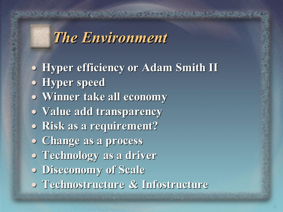 4 The Environment Hyper efficiency or Adam Smith II Hyper efficiency or Adam Smith II Hyper speed Hyper speed Winner take all economy Winner take all