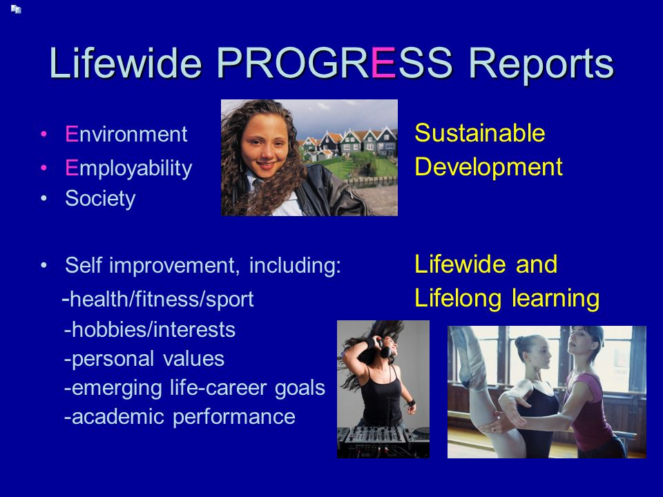Lifewide PROGRESS Reports Environment Sustainable Employability Development Society Self improvement, including: Lifewide and - health/fitness/sport L