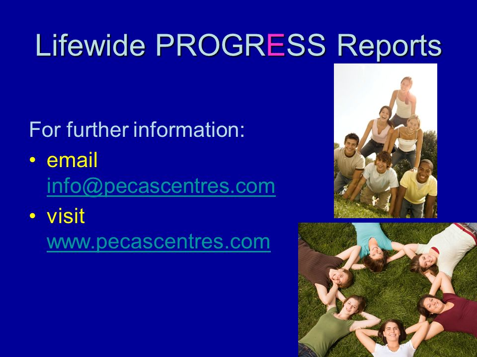 Lifewide PROGRESS Reports For further information: email info@pecascentres.com info@pecascentres.com visit www.pecascentres.com www.pecascentres.com