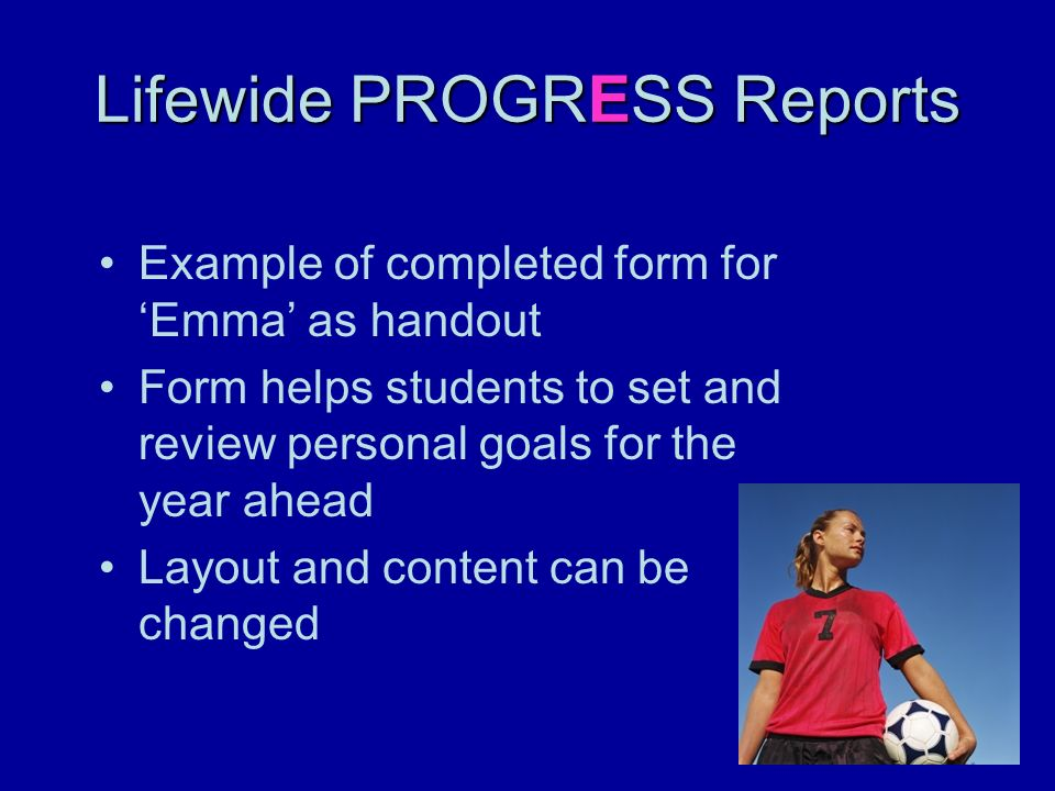 Lifewide PROGRESS Reports Example of completed form for Emma as handout Form helps students to set and review personal goals for the year ahead Layout
