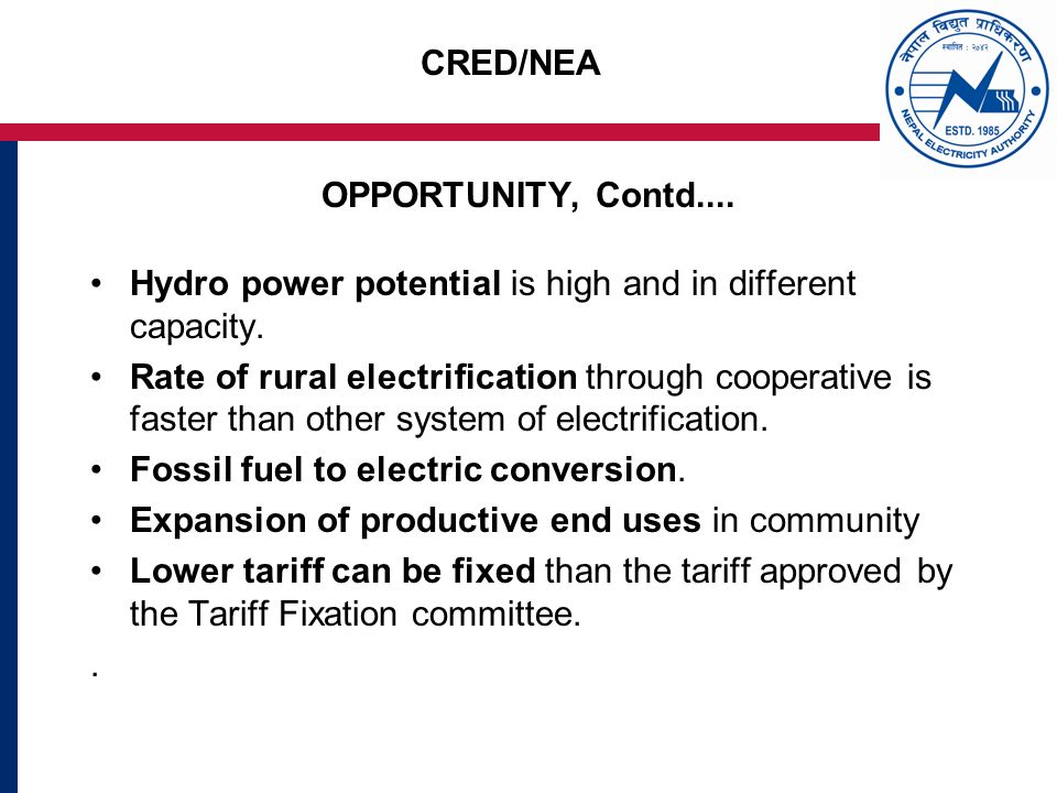 CRED/NEA OPPORTUNITY, Contd.... Hydro power potential is high and in different capacity.