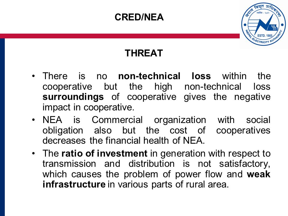 CRED/NEA THREAT There is no non-technical loss within the cooperative but the high non-technical loss surroundings of cooperative gives the negative impact in cooperative.