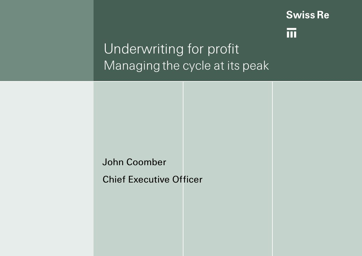 ab Underwriting for profit Managing the cycle at its peak John Coomber Chief Executive Officer