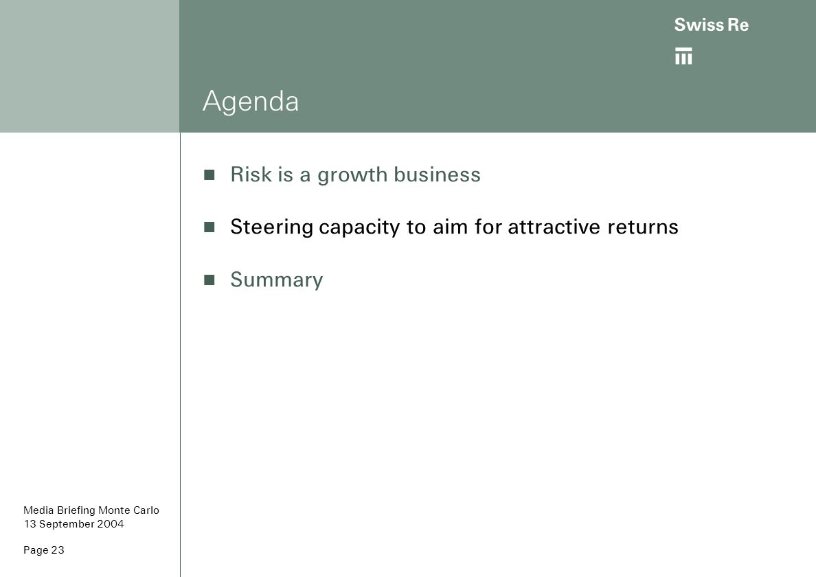 ab Page 23 Agenda Risk is a growth business Steering capacity to aim for attractive returns Summary Media Briefing Monte Carlo 13 September 2004