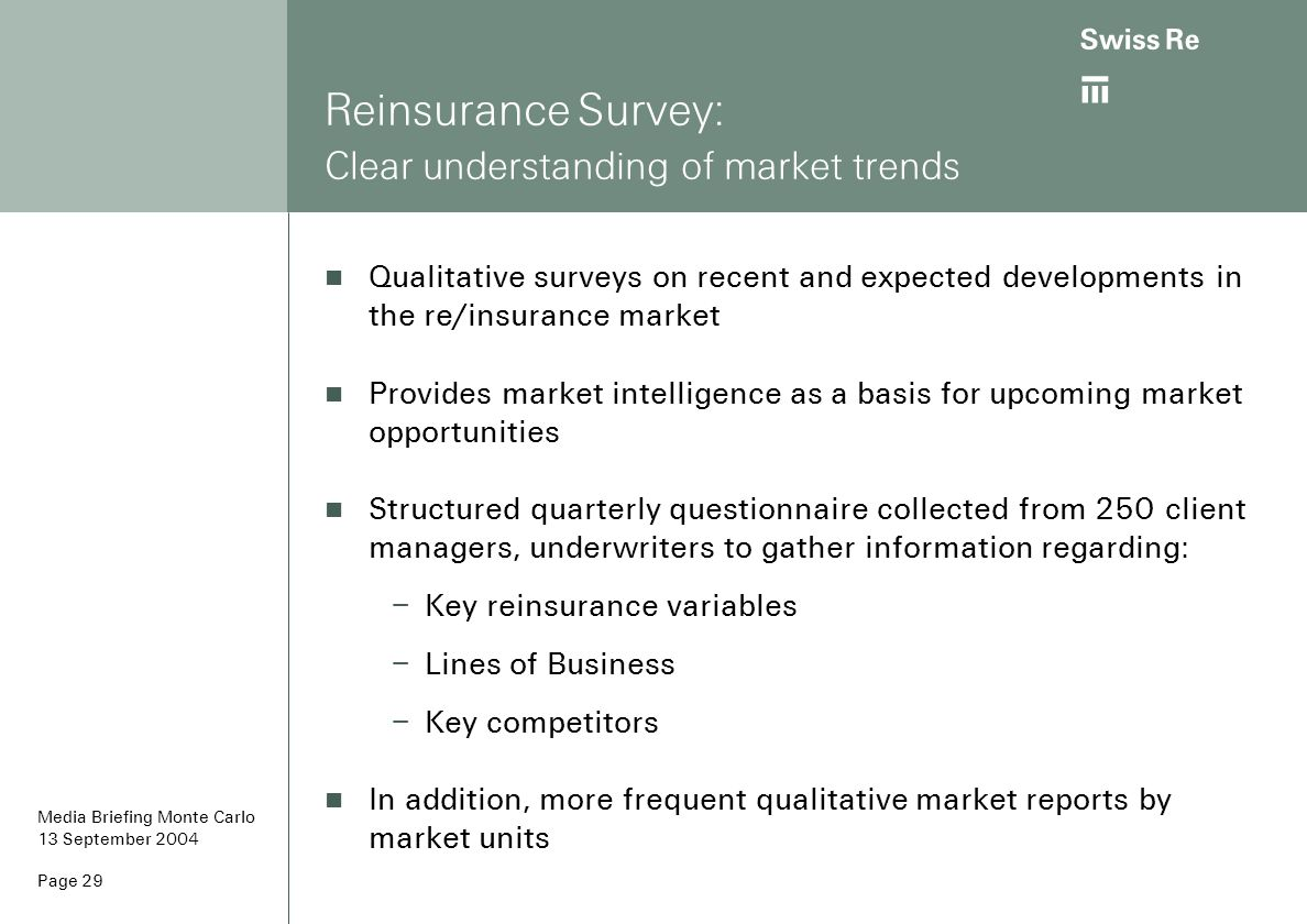 ab Page 29 Reinsurance Survey: Clear understanding of market trends Qualitative surveys on recent and expected developments in the re/insurance market