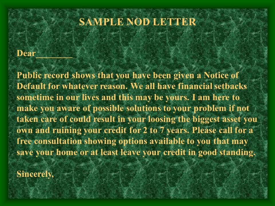 SAMPLE NOD LETTER Dear________ Public record shows that you have been given a Notice of Default for whatever reason.