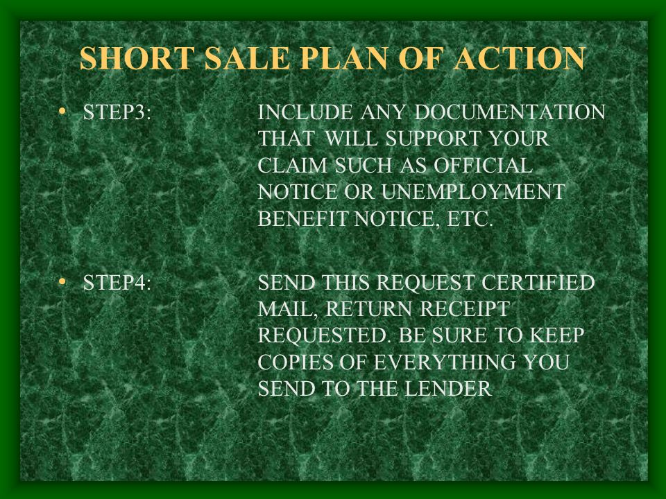 SHORT SALE PLAN OF ACTION STEP3:INCLUDE ANY DOCUMENTATION THAT WILL SUPPORT YOUR CLAIM SUCH AS OFFICIAL NOTICE OR UNEMPLOYMENT BENEFIT NOTICE, ETC.
