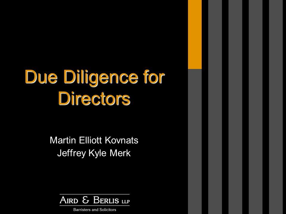 Due Diligence for Directors Martin Elliott Kovnats Jeffrey Kyle Merk