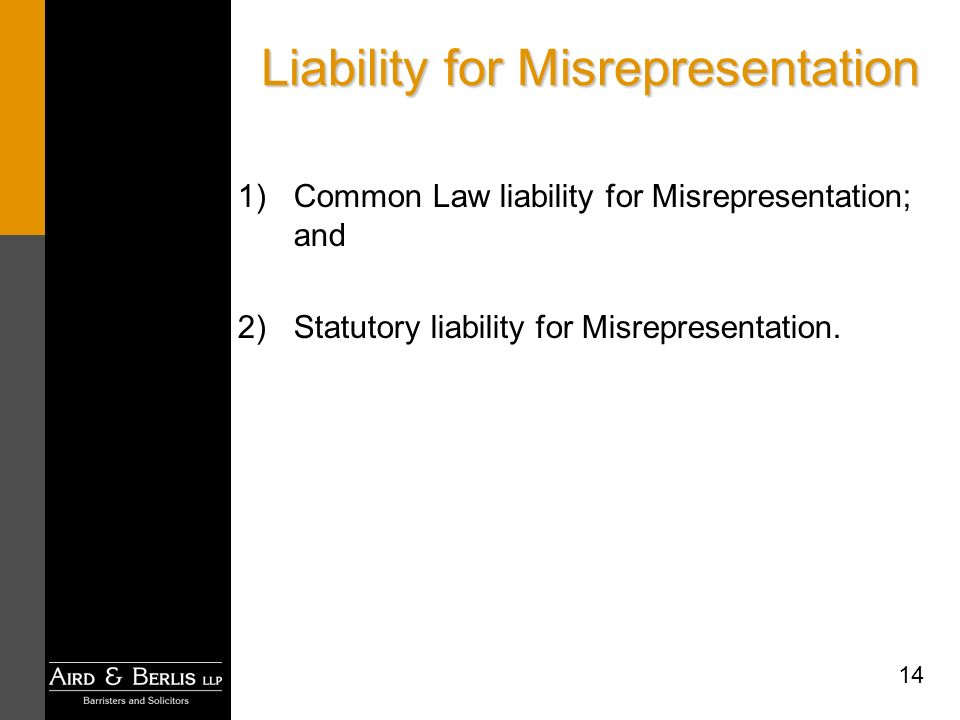 14 Liability for Misrepresentation 1)Common Law liability for Misrepresentation; and 2)Statutory liability for Misrepresentation.