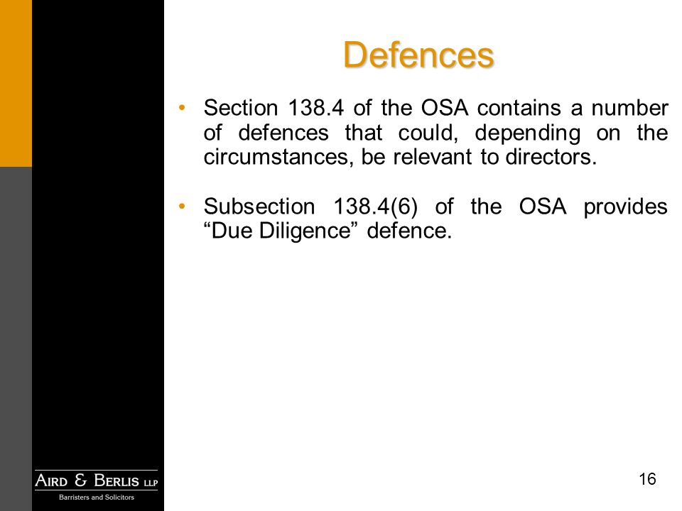 16 Defences Section 138.4 of the OSA contains a number of defences that could, depending on the circumstances, be relevant to directors.