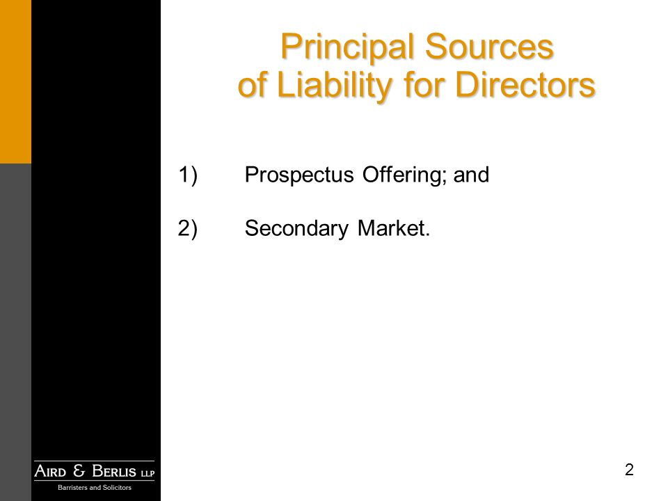 2 Principal Sources of Liability for Directors 1)Prospectus Offering; and 2)Secondary Market.