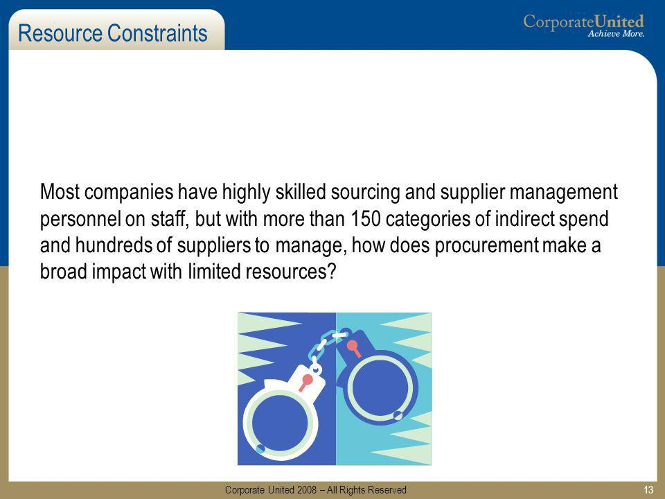 13 Resource Constraints Most companies have highly skilled sourcing and supplier management personnel on staff, but with more than 150 categories of i