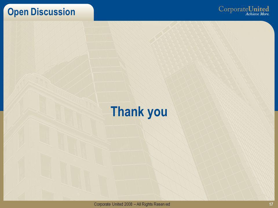 Open Discussion Thank you 17 Corporate United 2008 – All Rights Reserved