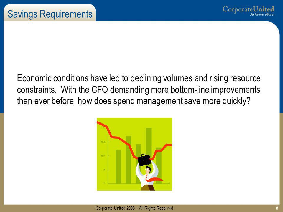 8 Savings Requirements Economic conditions have led to declining volumes and rising resource constraints. With the CFO demanding more bottom-line impr