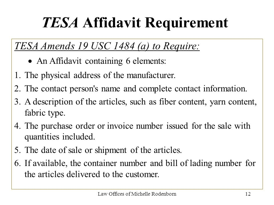 Law Offices of Michelle Rodenborn12 TESA Affidavit Requirement TESA Amends 19 USC 1484 (a) to Require: An Affidavit containing 6 elements: 1.The physi
