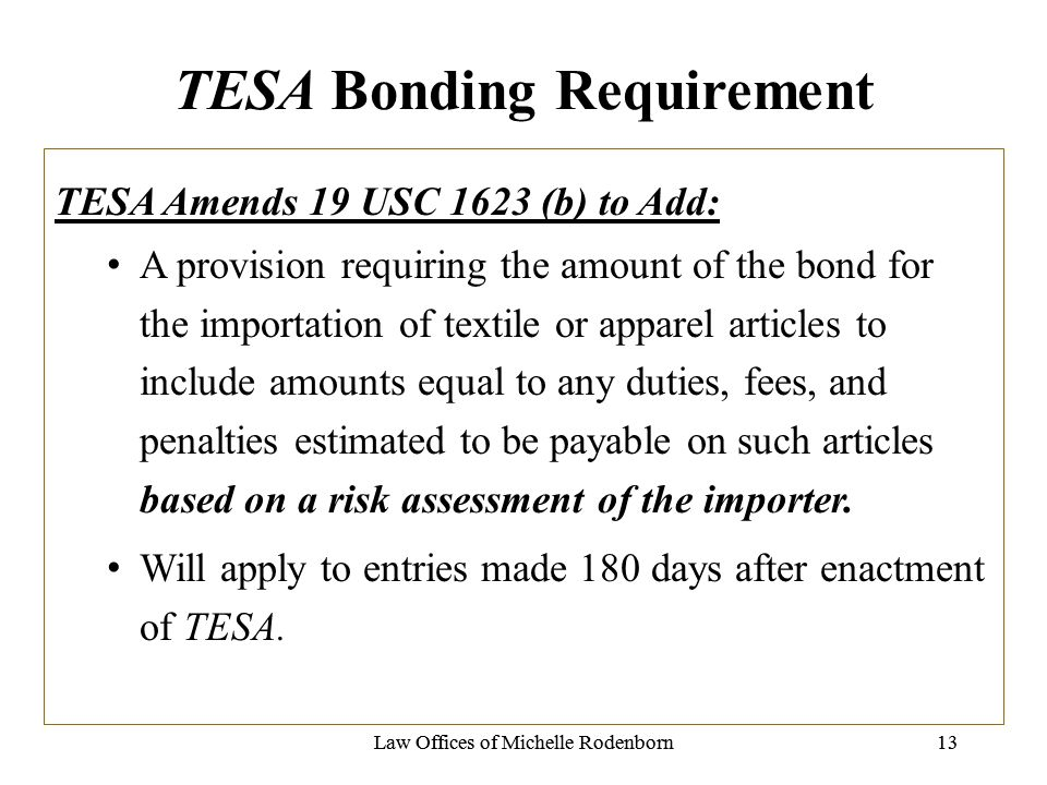 TESA Bonding Requirement Law Offices of Michelle Rodenborn13Law Offices of Michelle Rodenborn13 TESA Amends 19 USC 1623 (b) to Add: A provision requir