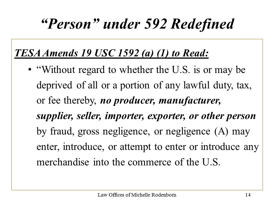 Person under 592 Redefined Law Offices of Michelle Rodenborn14Law Offices of Michelle Rodenborn14 TESA Amends 19 USC 1592 (a) (1) to Read: Without regard to whether the U.S.