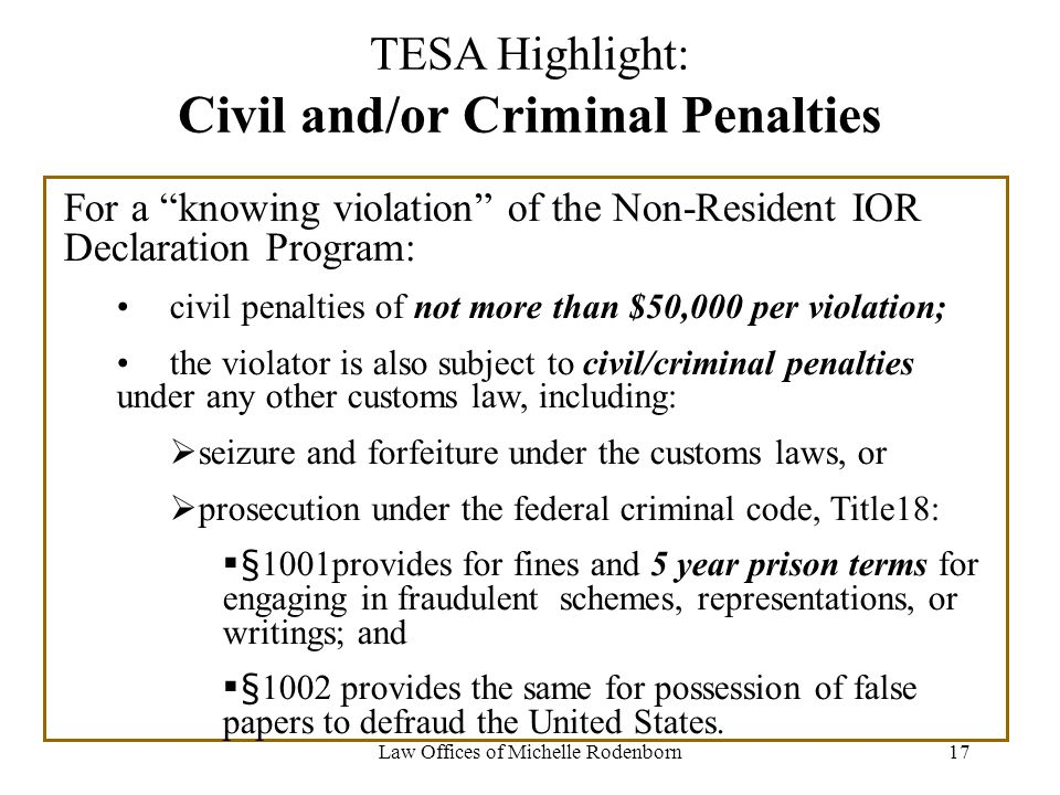 Law Offices of Michelle Rodenborn17 TESA Highlight: Civil and/or Criminal Penalties For a knowing violation of the Non-Resident IOR Declaration Progra