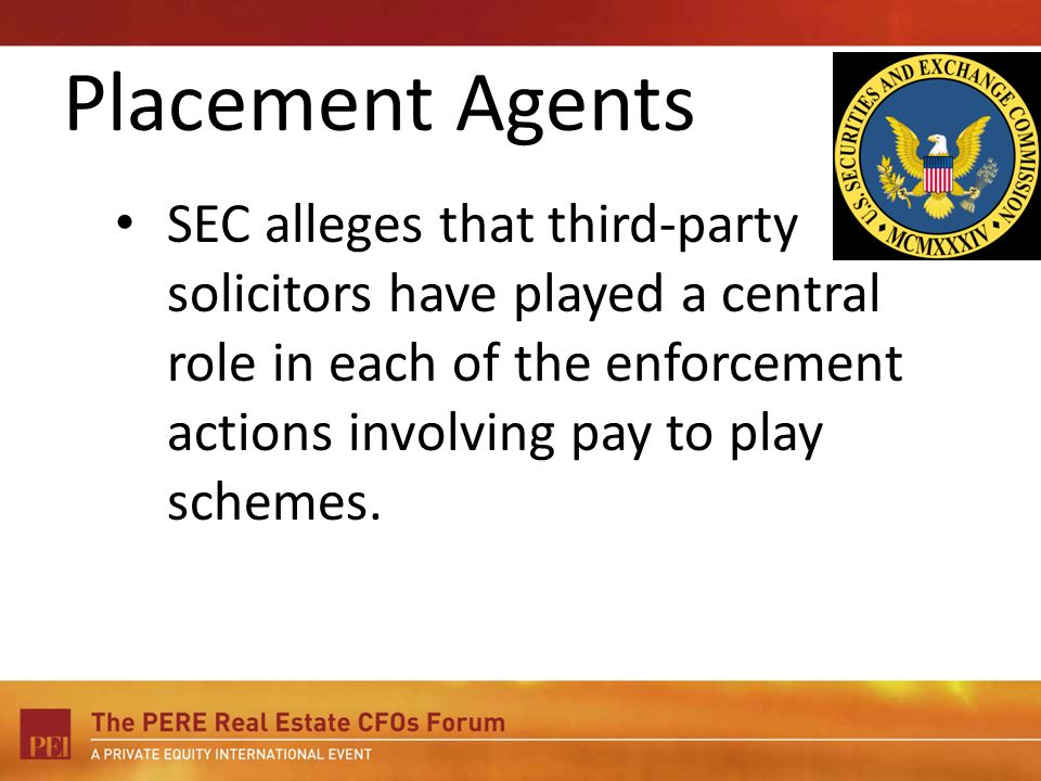 Placement Agents SEC alleges that third-party solicitors have played a central role in each of the enforcement actions involving pay to play schemes.