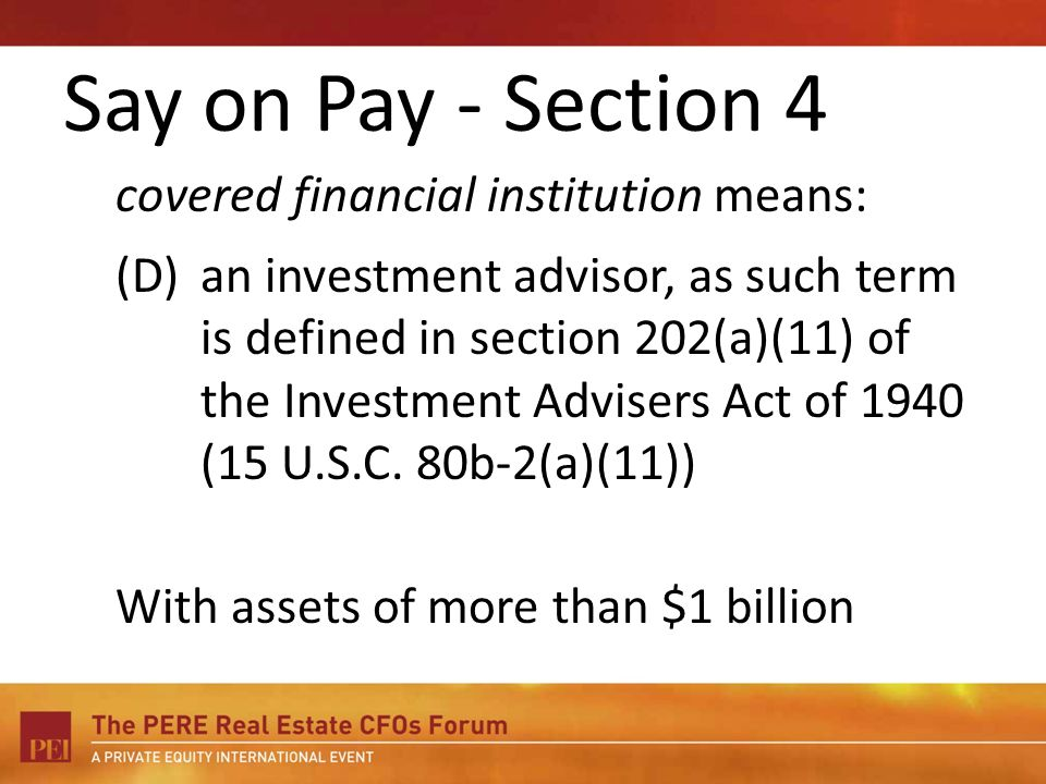 Say on Pay - Section 4 covered financial institution means: (D)an investment advisor, as such term is defined in section 202(a)(11) of the Investment