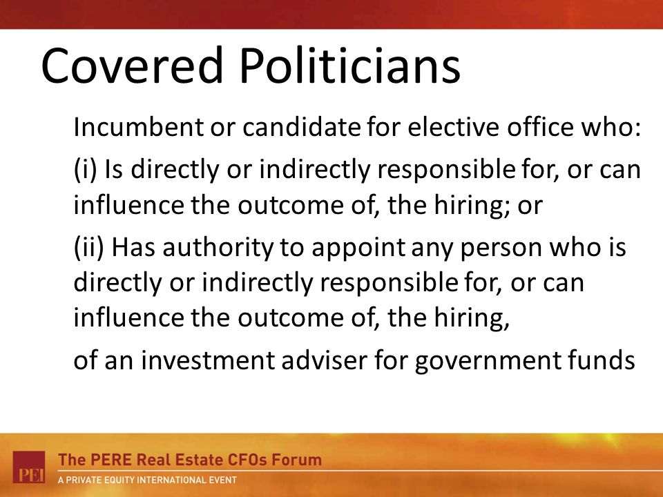 Covered Politicians Incumbent or candidate for elective office who: (i) Is directly or indirectly responsible for, or can influence the outcome of, th