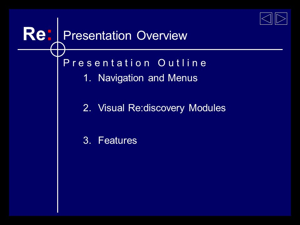 1.Navigation and Menus 3. Features 2. Visual Re:discovery Modules Re : P r e s e n t a t i o n O u t l i n e
