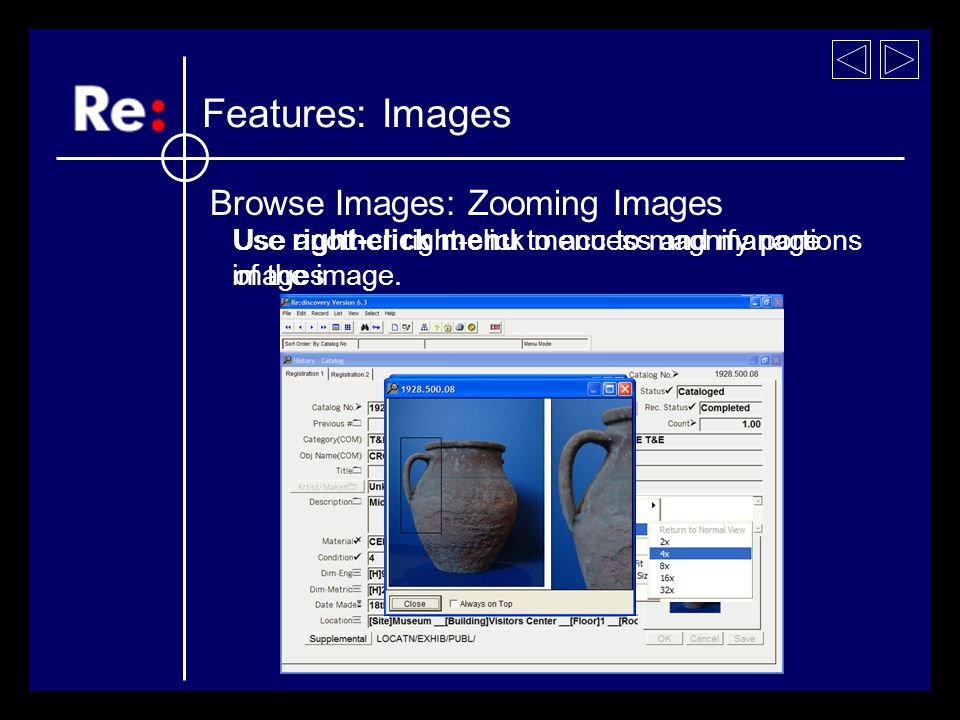 Use right-click menu to access and manage images Browse Images: Zooming Images Features: Images Use another right-click menu to magnify portions of the image.