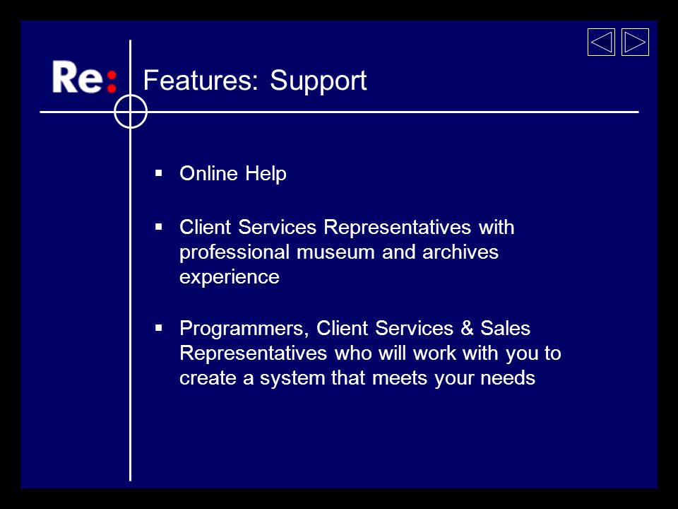 Online Help Client Services Representatives with professional museum and archives experience Programmers, Client Services & Sales Representatives who will work with you to create a system that meets your needs Features: Support