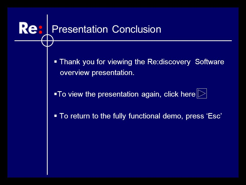 Thank you for viewing the Re:discovery Software overview presentation. To view the presentation again, click here To return to the fully functional de