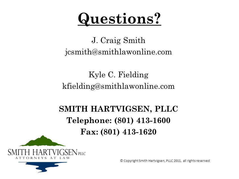 Questions? J. Craig Smith jcsmith@smithlawonline.com Kyle C. Fielding kfielding@smithlawonline.com SMITH HARTVIGSEN, PLLC Telephone: (801) 413-1600 Fa