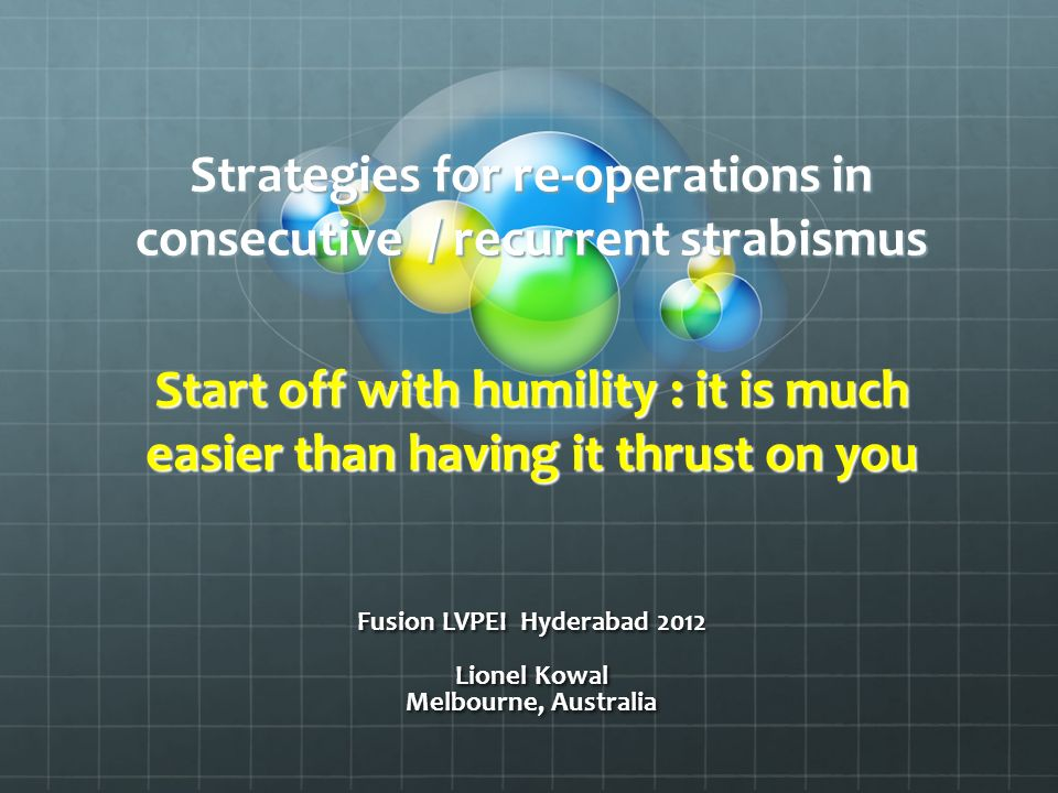 Strategies for re-operations in consecutive / recurrent strabismus Start off with humility : it is much easier than having it thrust on you Fusion LVP