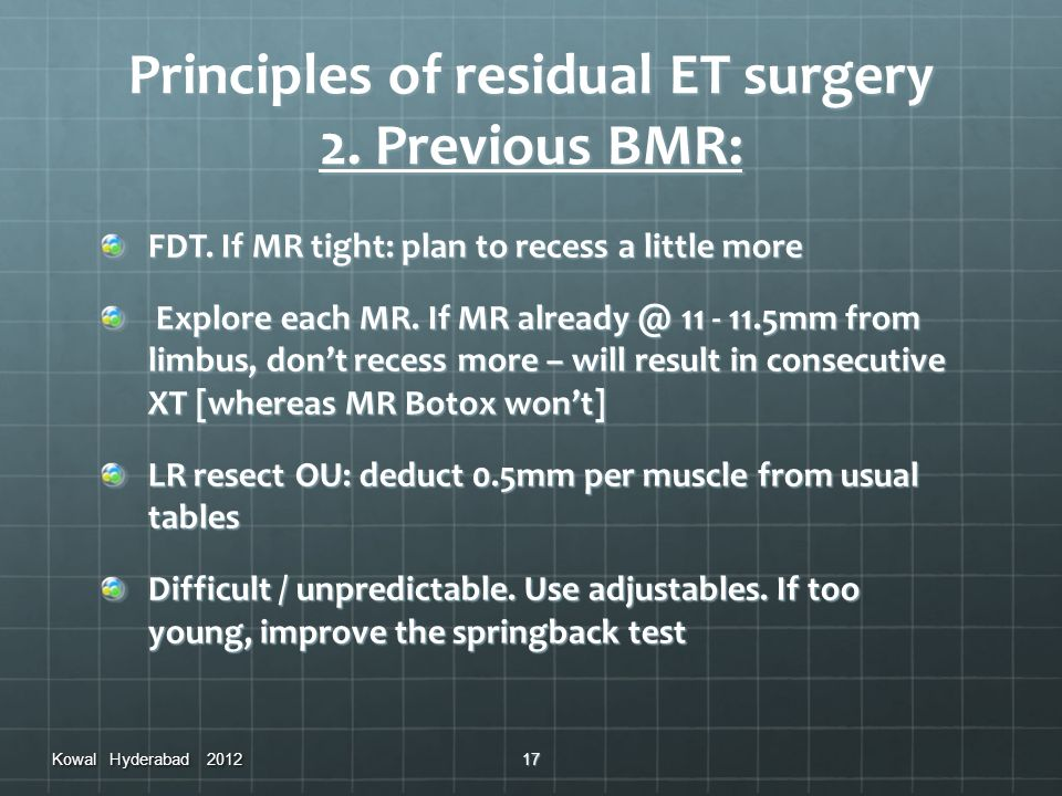 Principles of residual ET surgery 2. Previous BMR: FDT. If MR tight: plan to recess a little more Explore each MR. If MR already @ 11 - 11.5mm from li
