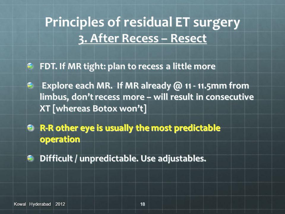Principles of residual ET surgery 3. After Recess – Resect FDT. If MR tight: plan to recess a little more Explore each MR. If MR already @ 11 - 11.5mm
