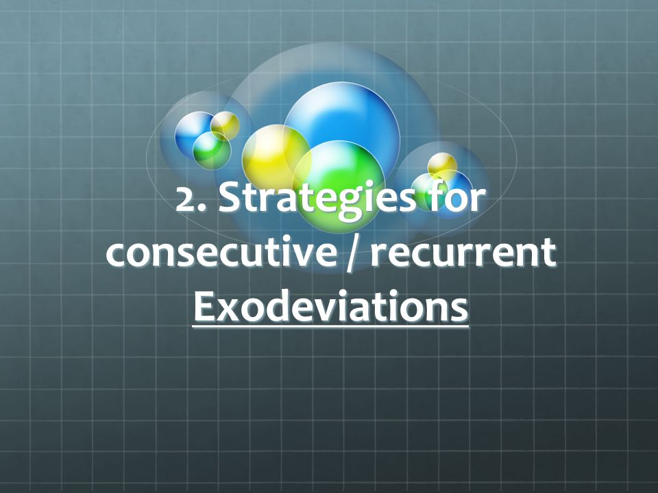 2. Strategies for consecutive / recurrent Exodeviations