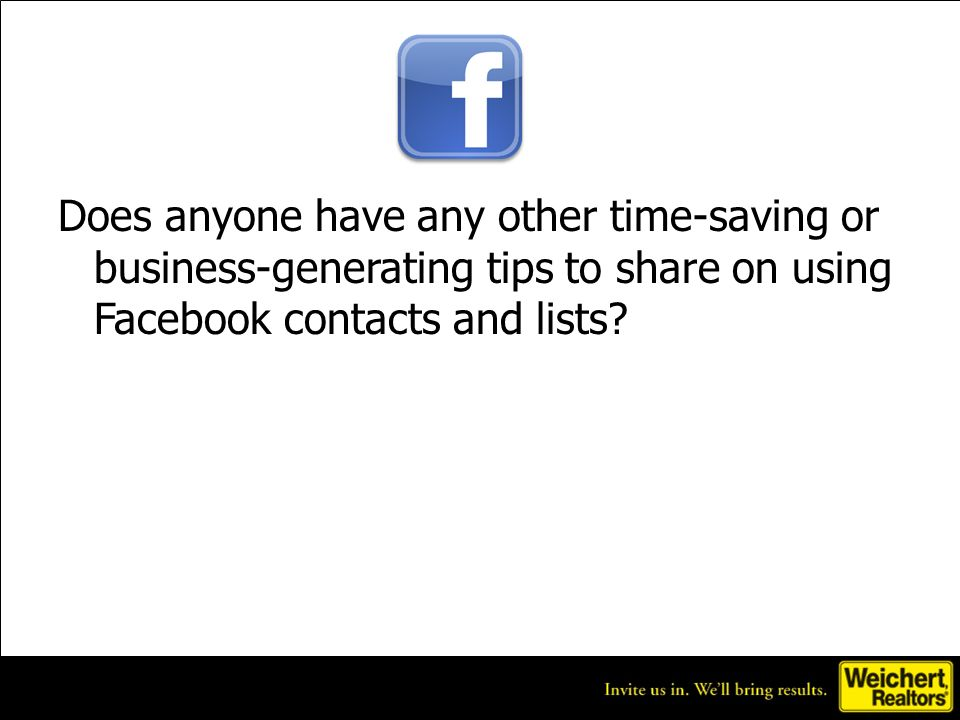 Does anyone have any other time-saving or business-generating tips to share on using Facebook contacts and lists