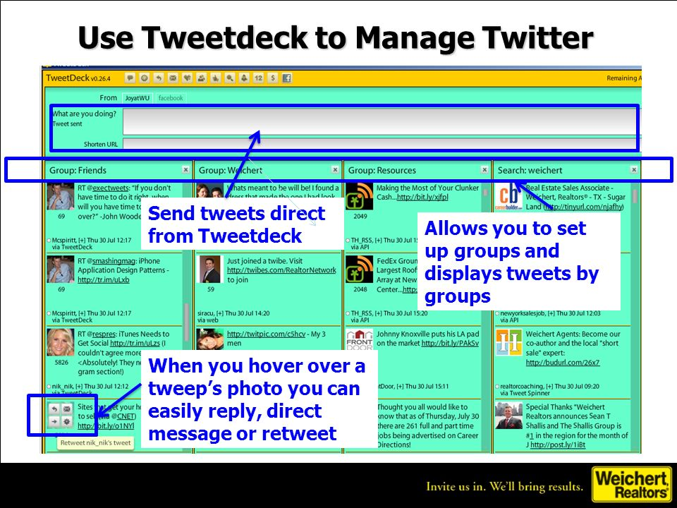 Use Tweetdeck to Manage Twitter Allows you to set up groups and displays tweets by groups Send tweets direct from Tweetdeck When you hover over a tweeps photo you can easily reply, direct message or retweet