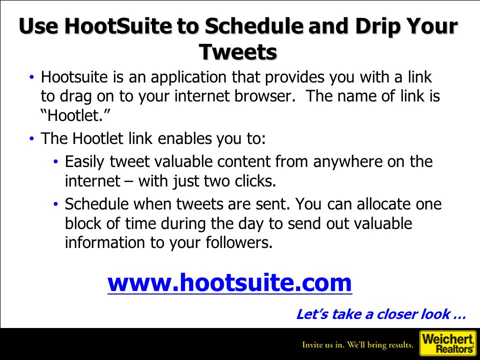 Use HootSuite to Schedule and Drip Your Tweets Hootsuite is an application that provides you with a link to drag on to your internet browser.