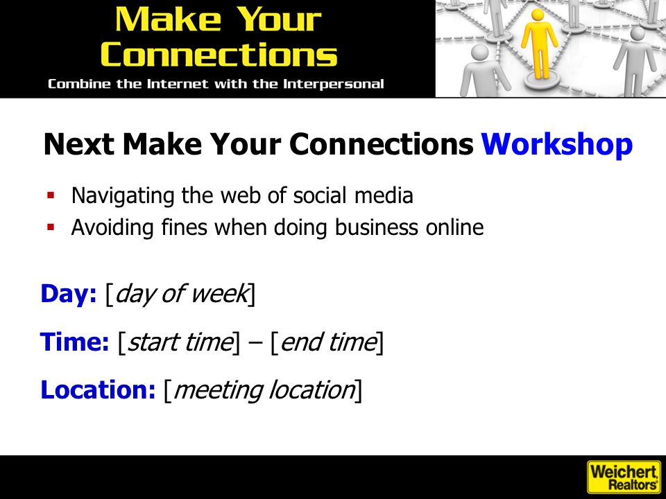 Next Make Your Connections Workshop Navigating the web of social media Avoiding fines when doing business online Day: [day of week] Time: [start time] – [end time] Location: [meeting location]