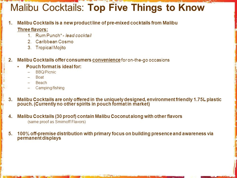 Malibu Cocktails: Top Five Things to Know 1.Malibu Cocktails is a new product line of pre-mixed cocktails from Malibu Three flavors: 1.Rum Punch* - le