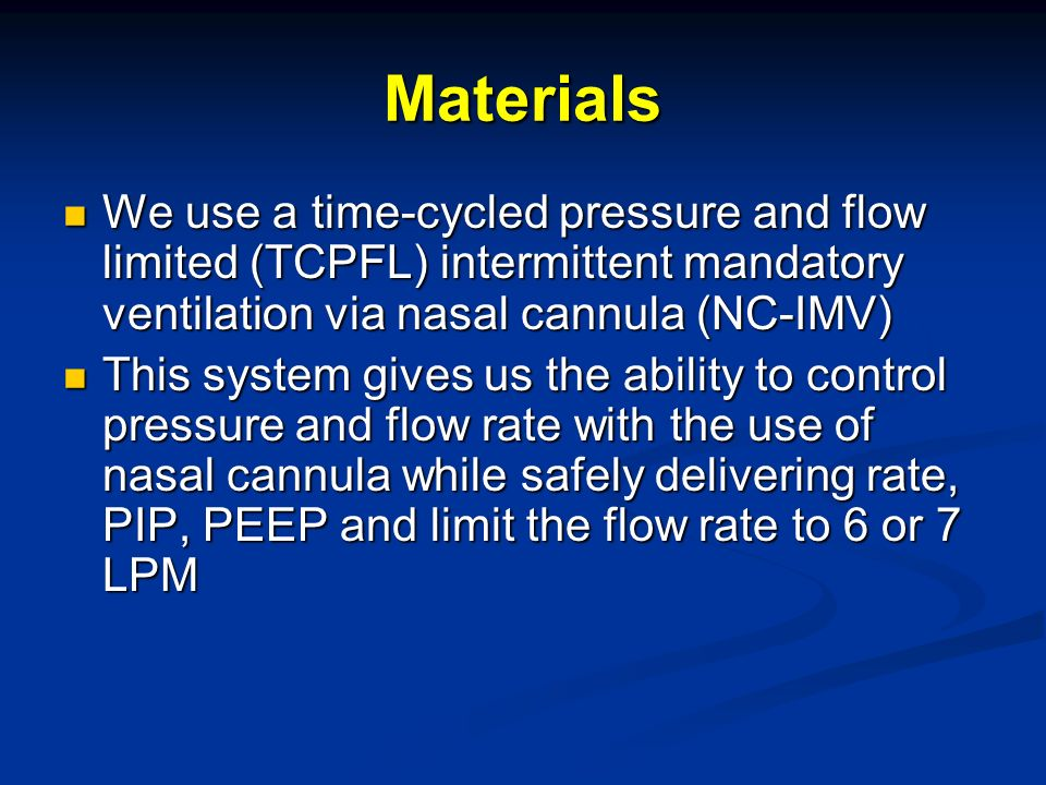 Materials We use a time-cycled pressure and flow limited (TCPFL) intermittent mandatory ventilation via nasal cannula (NC-IMV) We use a time-cycled pr