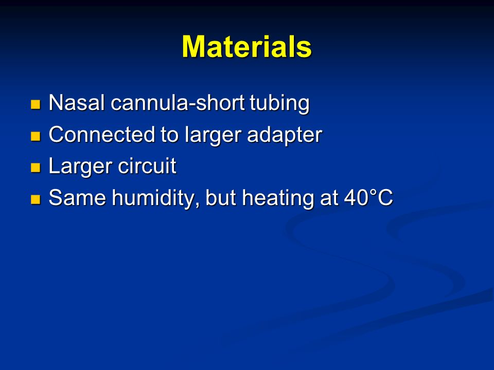 Materials Nasal cannula-short tubing Nasal cannula-short tubing Connected to larger adapter Connected to larger adapter Larger circuit Larger circuit