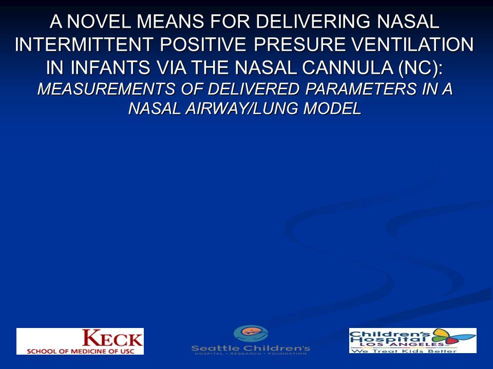 A NOVEL MEANS FOR DELIVERING NASAL INTERMITTENT POSITIVE PRESURE VENTILATION IN INFANTS VIA THE NASAL CANNULA (NC): MEASUREMENTS OF DELIVERED PARAMETE
