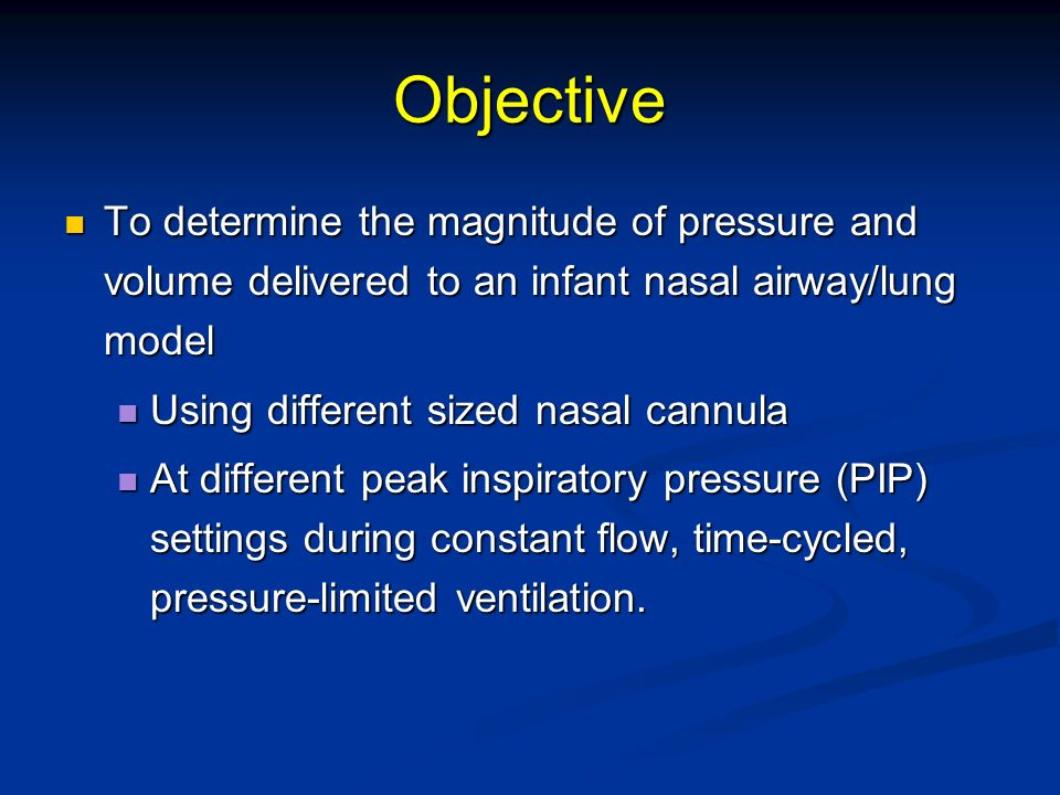 Objective To determine the magnitude of pressure and volume delivered to an infant nasal airway/lung model To determine the magnitude of pressure and