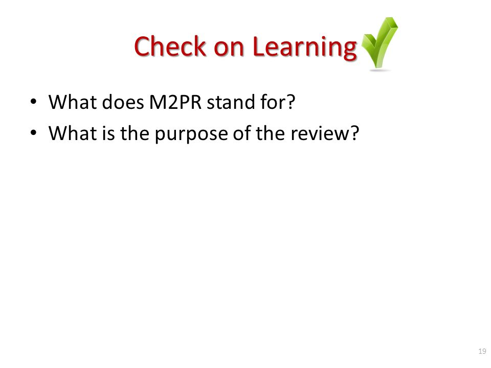 Check on Learning What does M2PR stand for What is the purpose of the review 19